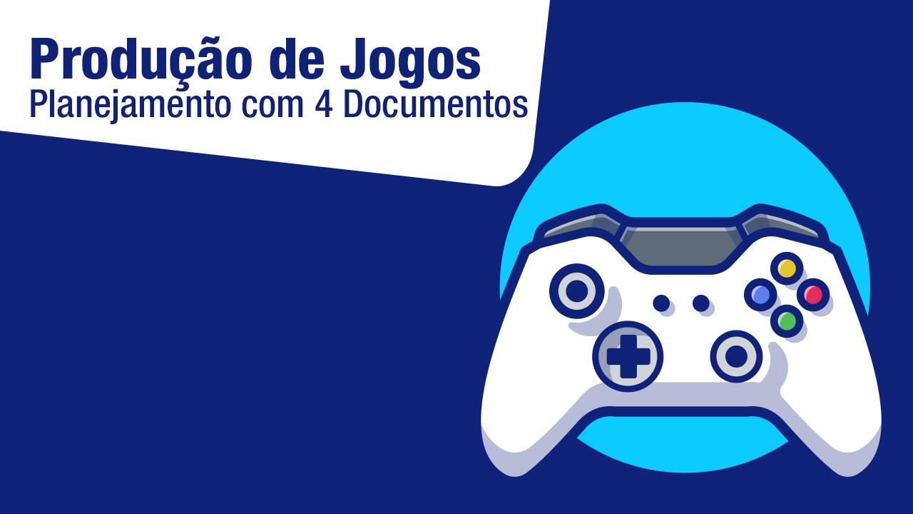 Curso de Produção de Jogos em Quatro Documentos Planejamento